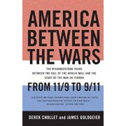 America Between the Wars: From 11/9 to 9/11: The Misunderstood Years Between the Fall of the Berlin Wall and the Start of the War on Terror, Paperback/Derek Chollet