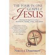 The Four in One Gospel of Jesus: The Story of the Life of Our Lord and Savior Jesus Christ as It Is Written in the Gospels According to Matthew, Mark,