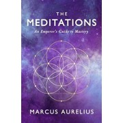 The Meditations: An Emperor's Guide to Mastery, Paperback/Marcus Aurelius