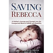 Saving Rebecca: A Mother's Journey and Triumph into the Unexpected World of ADHD and Disability, Paperback/Shirl Crimmins Smith