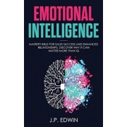 Emotional Intelligence: Mastery Bible for Sales Success and Enhanced Relationships, Discover Why It Can Matter More Than IQ, Paperback/J. P. Edwin
