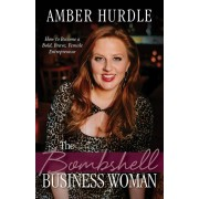The Bombshell Business Woman: How to Become a Bold, Brave Female Entrepreneur, Paperback