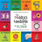 The Toddler's Handbook: Bilingual (English / German) (Englisch / Deutsch) Numbers, Colors, Shapes, Sizes, ABC Animals, Opposites, and Sounds,, Paperback/Dayna Martin
