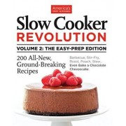 Slow Cooker Revolution Volume 2: The Easy-Prep Edition: 200 All-New, Ground-Breaking Recipes, Paperback/America's Test Kitchen