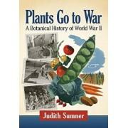 Plants Go to War: A Botanical History of World War II, Paperback/Judith Sumner