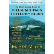 The Best Guide Ever to Palm Springs Celebrity Homes: Facts and Legends of the Village of Palm Springs, Paperback