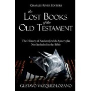 The Lost Books of the Old Testament: The History of Ancient Jewish Apocrypha Not Included in the Bible, Paperback/Charles River Editors