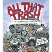 All That Trash: The Story of the 1987 Garbage Barge and Our Problem with Stuff, Hardcover/Meghan McCarthy