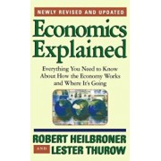 Economics Explained: Everything You Need to Know about How the Economy Works and Where It's Going, Paperback/Robert L. Heilbroner