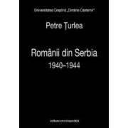 Romanii din Serbia 1940-1944 - Petre Turlea