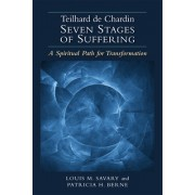Teilhard de Chardin Seven Stages of Suffering: A Spiritual Path for Transformation