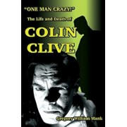 One Man Crazy ... ! the Life and Death of Colin Clive; Hollywood's Dr. Frankenstein, Paperback/Gregory Mank