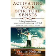 Activating Your Spiritual Senses: A Closer Look at Having a Supernatural Relationship with God, Paperback/Jerame Nelson
