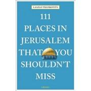 111 Places in Jerusalem That You Shouldn't Miss, Paperback/Laszlo Trankovits
