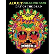 Adult Coloring Book: Day of the Dead: 100 Pages of Beautiful Sugar Skulls (Anti-Stress Coloring Book), Paperback/John J.