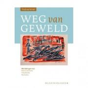 Religie en Veiligheid: Weg van geweld - Fred van Iersel, Patrick de Pooter, Theo de Wit, e.a.