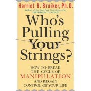 Who's Pulling Your Strings?: How to Break the Cycle of Manipulation and Regain Control of Your Life: How to Break the Cycle of Manipulation and Regain