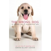 The Wrong Dog: An Unlikely Tale of Unconditional Love, Hardcover