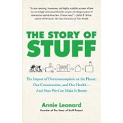 The Story of Stuff: The Impact of Overconsumption on the Planet, Our Communities, and Our Health--And How We Can Make It Better, Paperback/Annie Leonard