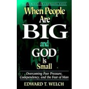 When People Are Big and God is Small: Overcoming Peer Pressure, Codependency, and the Fear of Man, Paperback