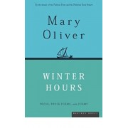 Winter Hours: Prose, Prose Poems, and Poems, Paperback/Mary Oliver