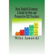 Basic English Grammar: A Guide for New and Prospective ESL Teachers: Celta Preparation, Paperback/Miles Jaworski