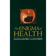 Enigma of Health: The Art of Healing in a Scientific Age, Paperback/Hans-Georg Gadamer