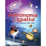 Astronomia si spatiul pe intelesul celor mici/Emily Bone, Hazel Maskell