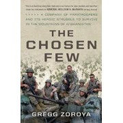 The Chosen Few: A Company of Paratroopers and Its Heroic Struggle to Survive in the Mountains of Afghanistan, Paperback/Gregg Zoroya