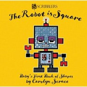 The Robot Is Square: Baby's First Book of Shapes, Hardcover/Carolyn Scrace