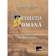 Revolutia Romana intre interesele politice si cele militare - Anton Cioc
