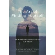The Art of Finding Yourself: Live Bravely and Awaken to Your True Nature, Paperback