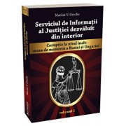 Serviciul de Informatii al Justitiei dezvaluit din interior vol. 2/Marian Ureche
