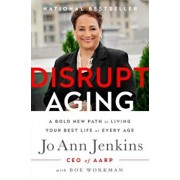 Disrupt Aging: A Bold New Path to Living Your Best Life at Every Age, Hardcover/Jo Ann Jenkins