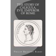 The Story of Caligula, Evil Emperor of Rome