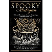 Spooky Michigan: Tales of Hauntings, Strange Happenings, and Other Local Lore, Paperback/S. E. Schlosser