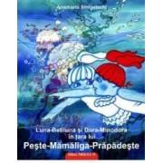 Luna-Betiluna si Dora-Minodora in tara lui Peste-Mamaliga-Prapadeste - Anamaria Smigelschi