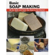 Basic Soap Making: All the Skills and Tools You Need to Get Started, Paperback