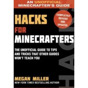 Hacks for Minecrafters The Unofficial Guide to Tips and Tricks That Other Guides Wont Teach You