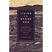 Living in the Stone Age: Reflections on the Origins of a Colonial Fantasy, Paperback/Danilyn Rutherford