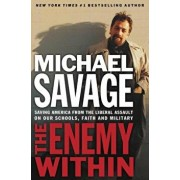 The Enemy Within: Saving America from the Liberal Assault on Our Churches, Schools, and Military, Paperback/Michael Savage