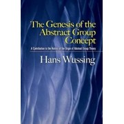 The Genesis of the Abstract Group Concept: A Contribution to the History of the Origin of Abstract Group Theory, Paperback/Hans Wussing