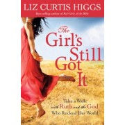 The Girl's Still Got It: Take a Walk with Ruth and the God Who Rocked Her World, Paperback