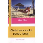 Ghidul succesului pentru lenesi/Marc Allen