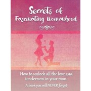 Secrets of Fascinating Womanhood: To Show You How to Unlock All the Love and Tenderness in Your Husband., Paperback/David Coory