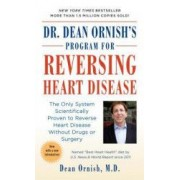 Dr. Dean Ornishs Program for Reversing Heart Disease The Only System Scientifically Proven to Reverse Heart Disease Without Drugs or Surgery