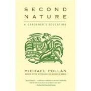 Second Nature: A Gardener's Education, Paperback/Michael Pollan