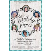 The Friendship Project: The Catholic Woman's Guide to Making and Keeping Fabulous, Faith-Filled Friends, Paperback