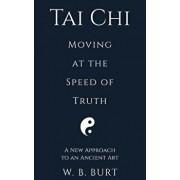 Tai Chi: Moving at the Speed of Truth, Paperback/William Broughton Burt