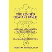 The Revised New Art Tarot: Mysticism and Qabalah in the Knapp-Hall Tarot, Black and White Edition, Paperback/Dr Yolanda M. Robinson Ph. D.